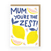 Mum You're The Zest Greeting Card