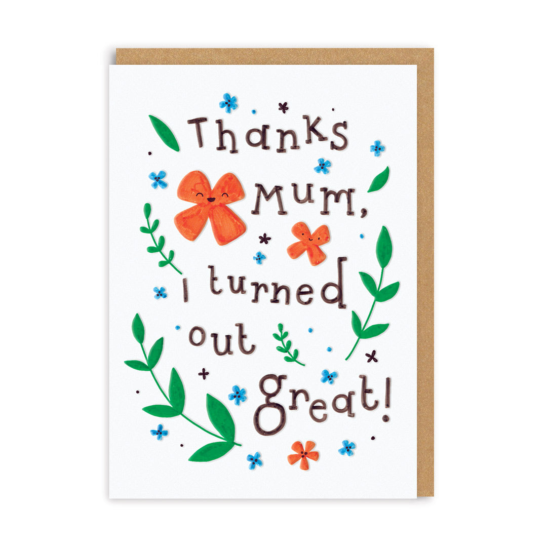 Thank Mum I Turned Out Great Greeting Card