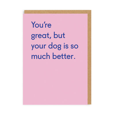 Dog Is Much Better Greeting Card