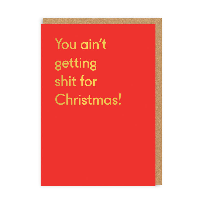 You Ain't Getting Shit For Christmas Greeting Card