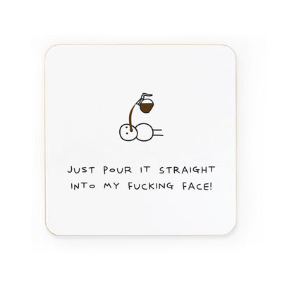 Coffee - Pour It Into My Fucking Face Coaster