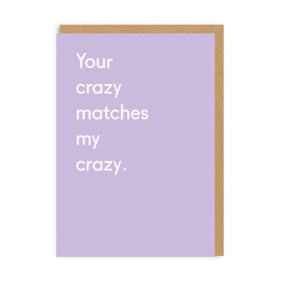 Your Crazy Matches My Crazy Greeting Card