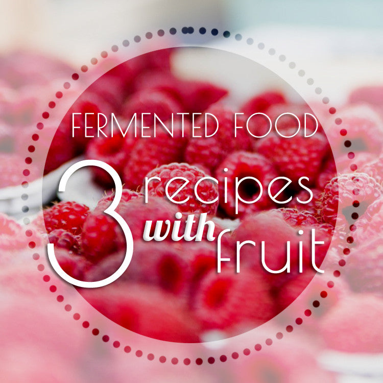 3 Fermented Fruit Recipes for Summer