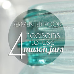 why you should ferment in mason jars
