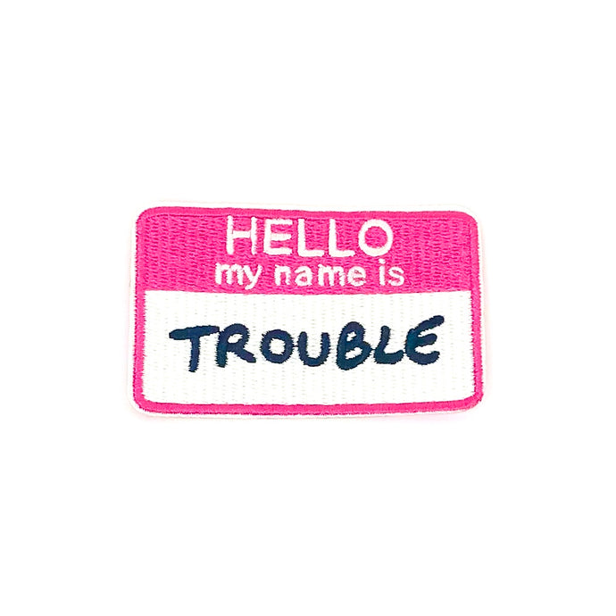 HELLO MY NAME IS TROUBLE Iron On Patch