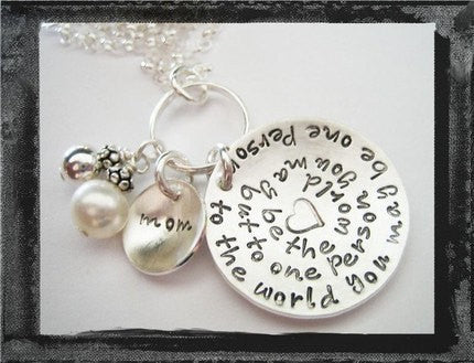 Honoring Mom Necklace - To the World You may be One Person.....