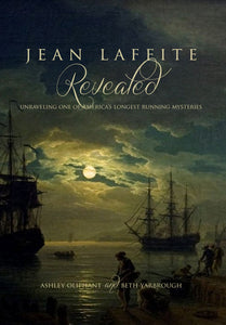 Jean Laffite Revealed: Unraveling One of America's Longest Running Mysteries