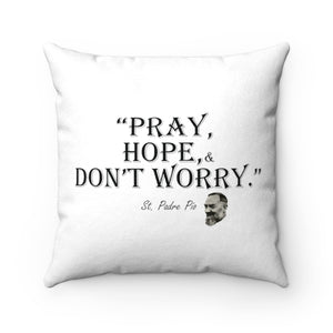 Padre Pio Pray Hope Faux Suede Square Pillow