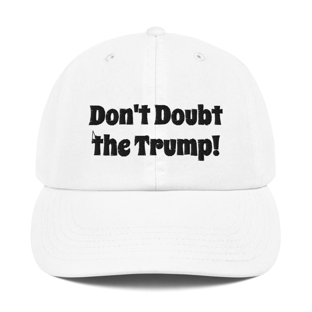Don't Doubt The Trump Champion Dad Cap