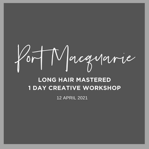 PORT MACQUARIE 1 Day Long Hair Mastered Workshop Monday 12 April 2021