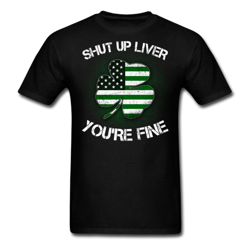 Shut Up  Liver You're Fine T-Shirt - black