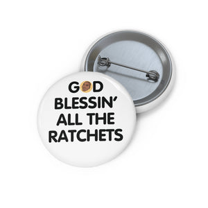 God Blessin' All The Ratchets Pin