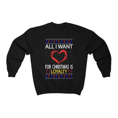 All I Want For Christmas Is Loyalty Ugly Christmas Sweater