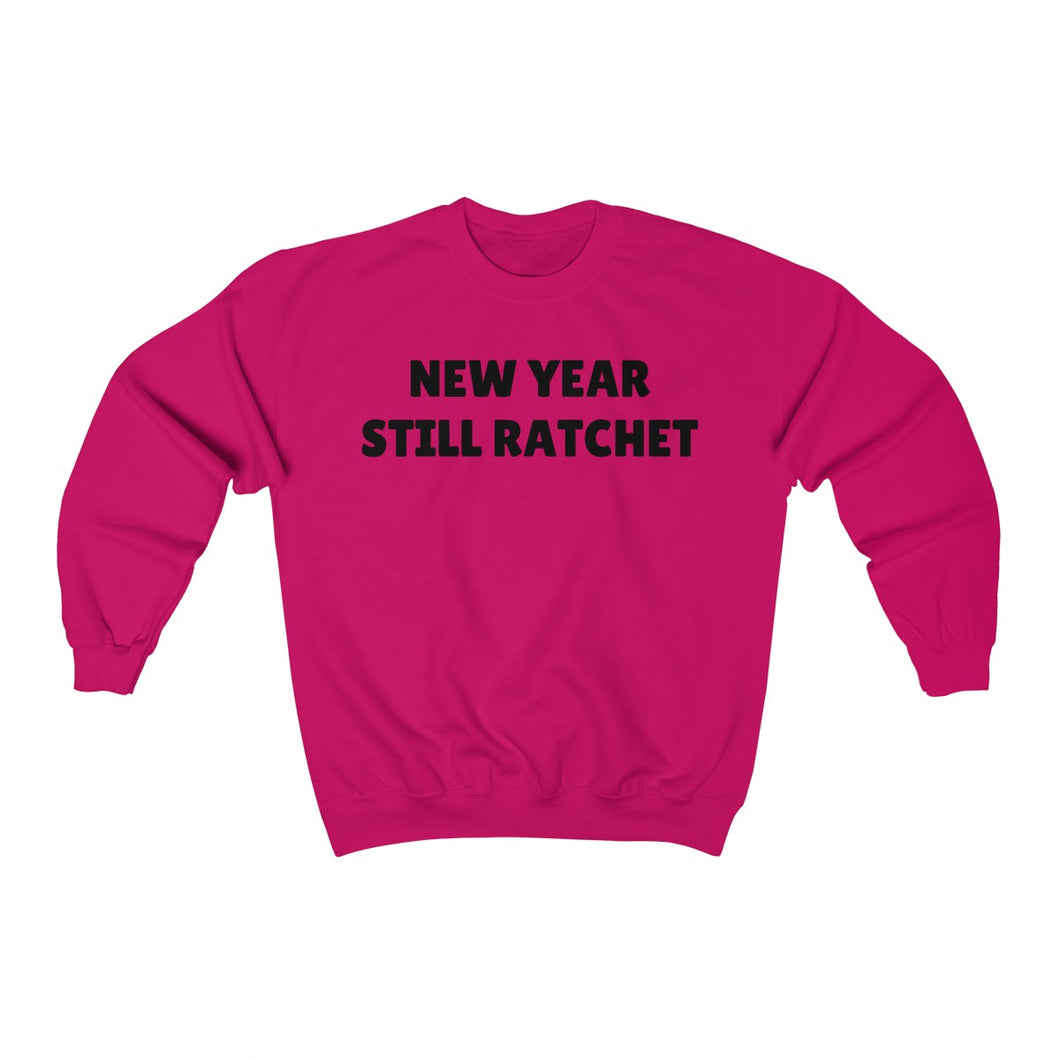 New Year, Still Ratchet Crewneck Sweatshirt