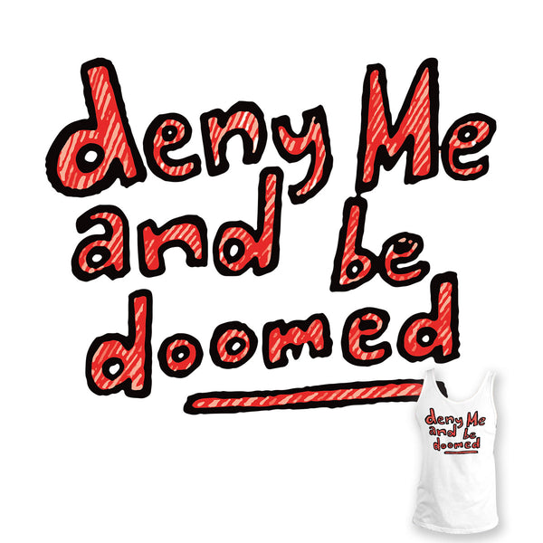 Deny Me and Be Doomed Unisex Tee