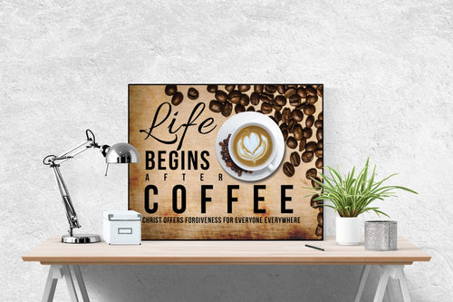 Life Begins After Coffee | Christ Offers Forgiveness For Everyone Everywhere | Art Print
