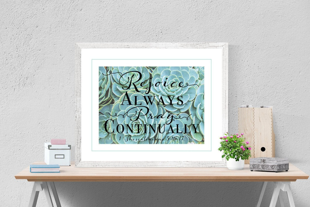 Rejoice Always, Pray Continually | 1 Thessalonians 5:16-17 Art Print