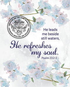 Psalm 23:2-3 Art Print | He Refreshes My Soul