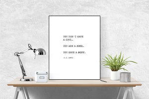 C.S. Lewis Quote Art Print | You Don't Have A Soul. You Are A Soul