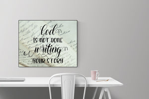 God Is Not Done Writing Your Story | Art Print