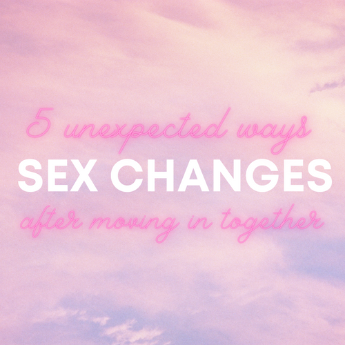 5 Unexpected Ways Your Sex Life Changes When You Move in Together