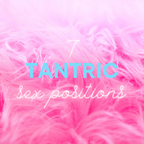 7 Tantric Sex Positions to Increase Intimacy With Your Partner