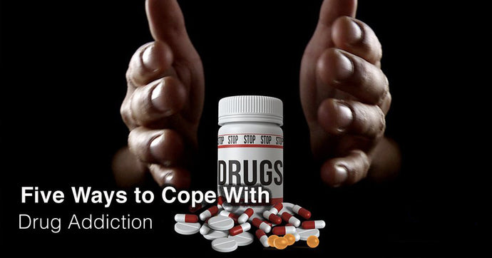 Five Ways to Cope With Drug Addiction