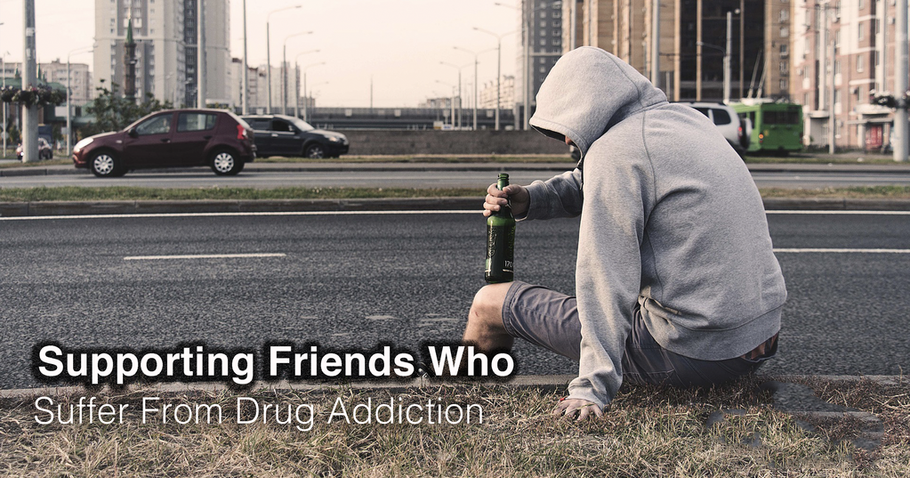 Supporting Friends Who Suffer From Drug Addiction
