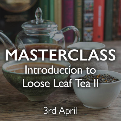 Tea Masterclass - Introduction to Loose Leaf Tea II