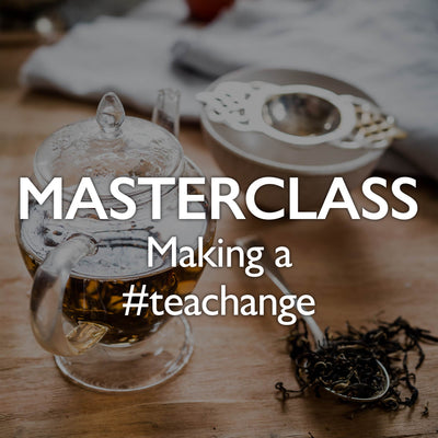 Tea Masterclass - Making a #teachange