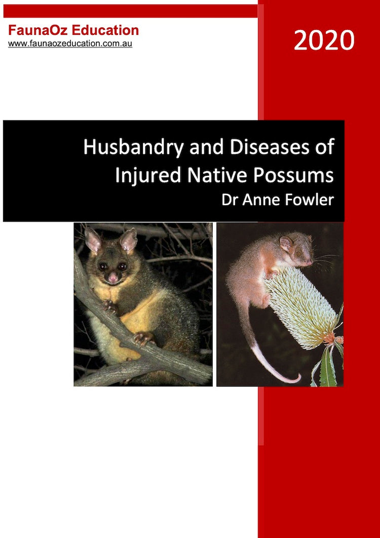 Husbandry & Disease of Injured Native Possums (7th Edition, 2020), Dr Anne Fowler