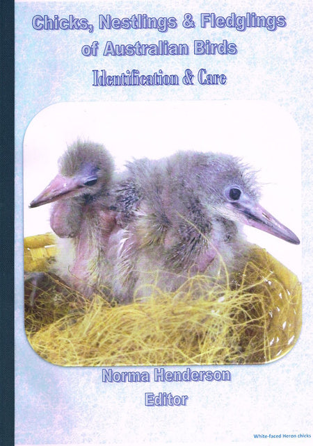 Chicks, Nestlings & Fledglings of Australian Birds: Identification and Care (2018 Edition), Norma Hendersen