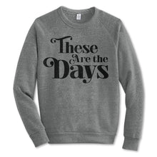 Load image into Gallery viewer, These Are the Days Adult Sweatshirt - littlelightcollective