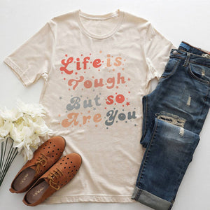 Life is Tough But So Are You Graphic Tee - littlelightcollective