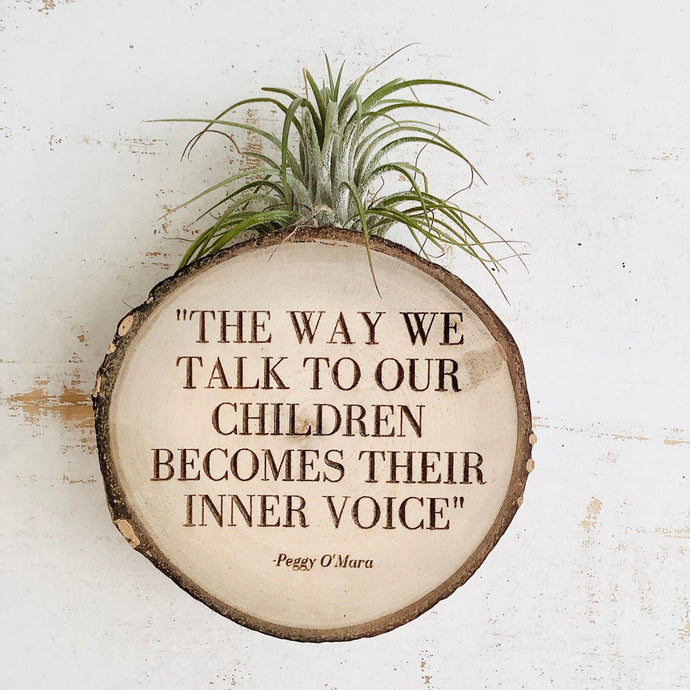 The Way We Talk To Our Children-Small Wood Round (Air Plant Magnet ) - littlelightcollective