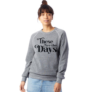 These Are the Days Adult Sweatshirt - littlelightcollective