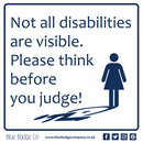 Disabled Car Sticker Square - Not all disabilities are visible. Please think before you judge!