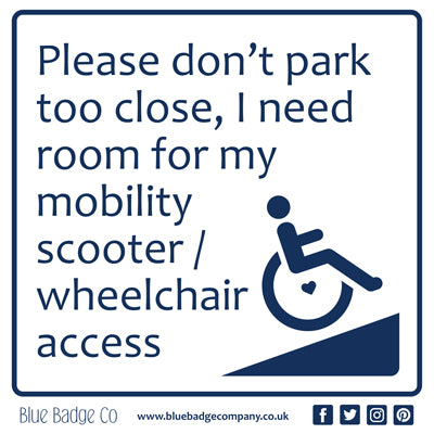 Disabled Car Sticker Square- Please don't park too close, I need room for my mobility scooter/ wheelchair access