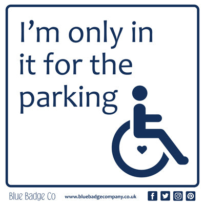 Disabled Car Sticker Square - I'm only in it for the parking