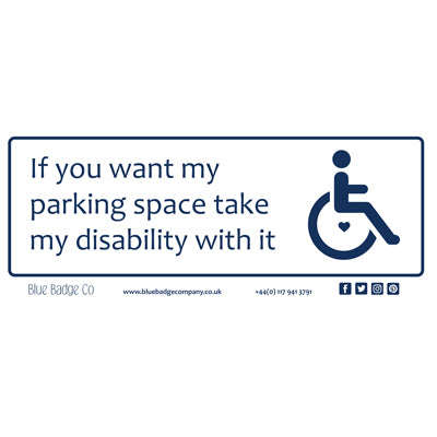 Disabled Car Sticker Rectangle  - If you want my parking space take my disability with it  by Blue Badge Company