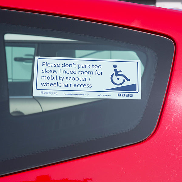 Disabled Car Sticker Rectangle - Please don't park too close, I need room for my mobility scooter/ wheelchair access in use stuck on the inside of a car window