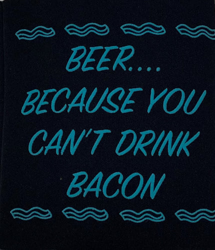Koozie Beer.... Because You Can't Drink Bacon