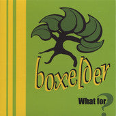 Boxelder: What For?