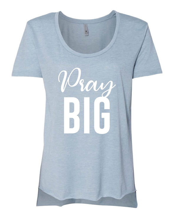 Pray Big Scoop Neck Shirt