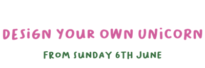 Design your own unicorn. From Sunday 6th June