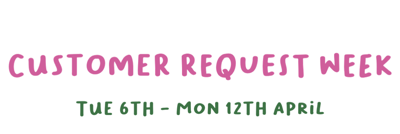 Image saying Customer Request Week, Tues 6th to Monday 12th April