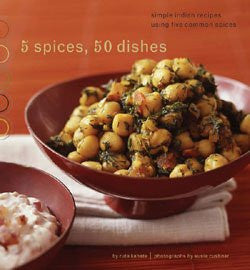 5 Spices, 50 Dishes: Simple Indian Recipes Using 5 Common Spices