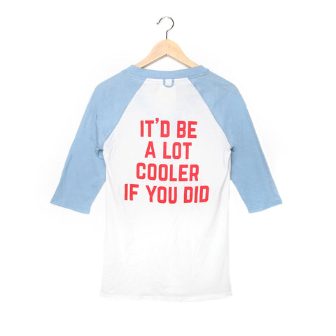 IT'D BE A LOT COOLER IF YOU DID BASEBALL TEE