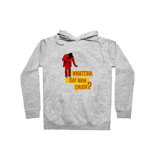 WhatchaSayNahChuck Hoodie