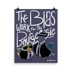 Birds Work For The Bourgeoisie Poster